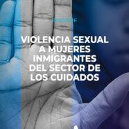 Informe 'Violencia sexual a mujeres inmigrantes del sector de los cuidados'